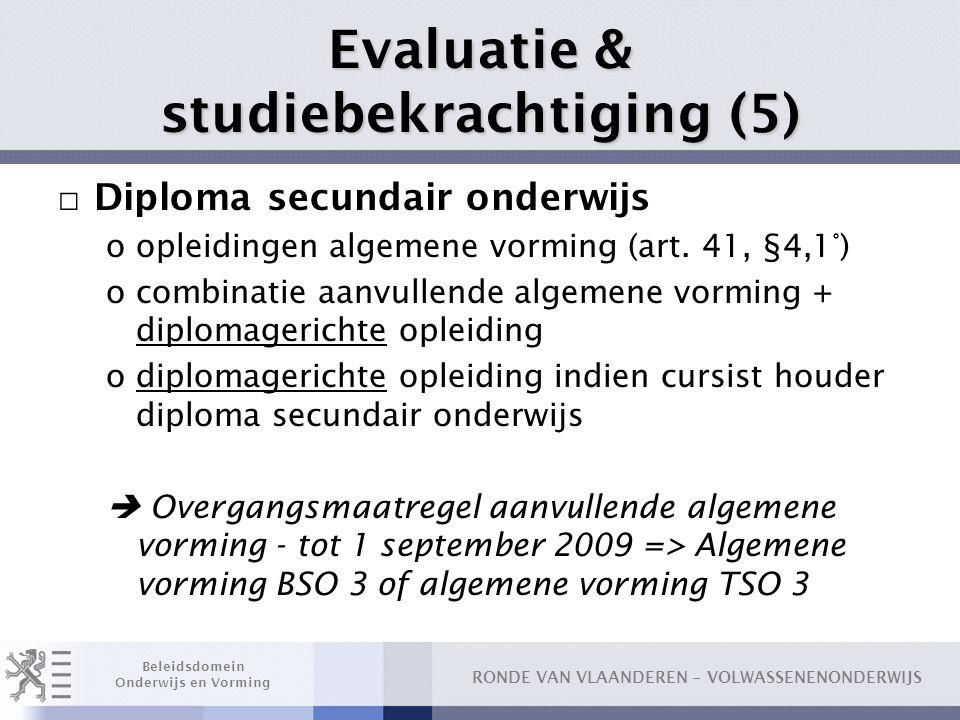 RONDE VAN VLAANDEREN – VOLWASSENENONDERWIJS Beleidsdomein Onderwijs en Vorming Evaluatie & studiebekrachtiging (5) □ Diploma secundair onderwijs oopleidingen algemene vorming (art.