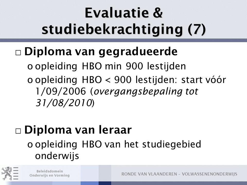 RONDE VAN VLAANDEREN – VOLWASSENENONDERWIJS Beleidsdomein Onderwijs en Vorming Evaluatie & studiebekrachtiging (7) □ Diploma van gegradueerde oopleidi