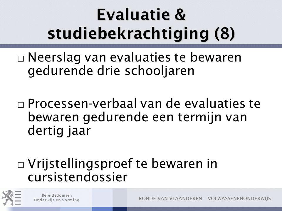 RONDE VAN VLAANDEREN – VOLWASSENENONDERWIJS Beleidsdomein Onderwijs en Vorming Evaluatie & studiebekrachtiging (8) □ Neerslag van evaluaties te beware