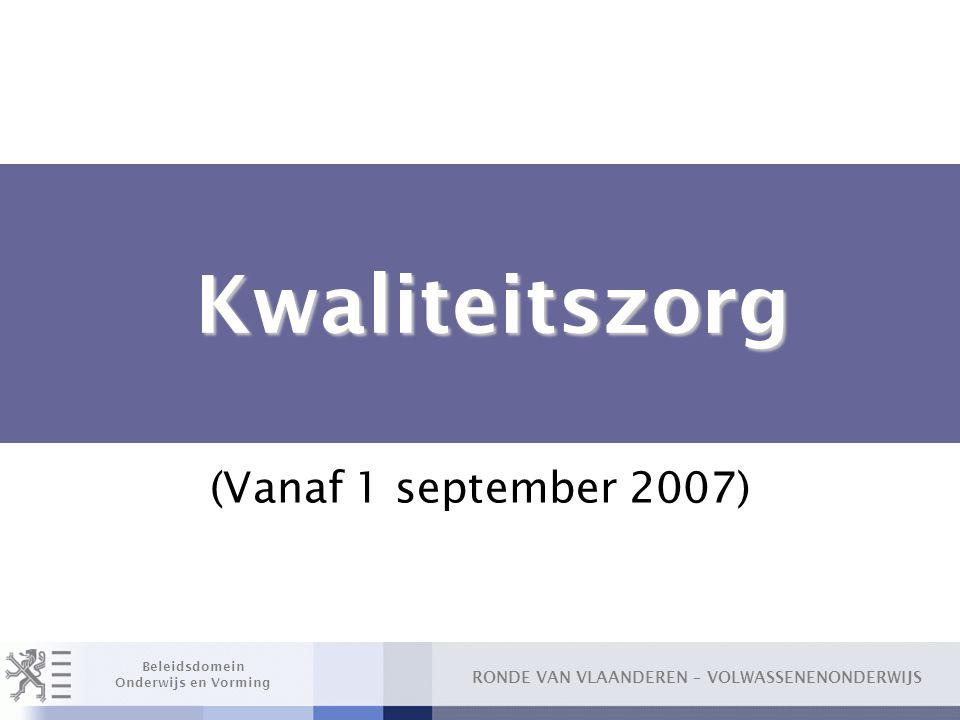 RONDE VAN VLAANDEREN – VOLWASSENENONDERWIJS Beleidsdomein Onderwijs en Vorming Kwaliteitszorg Kwaliteitszorg (Vanaf 1 september 2007)