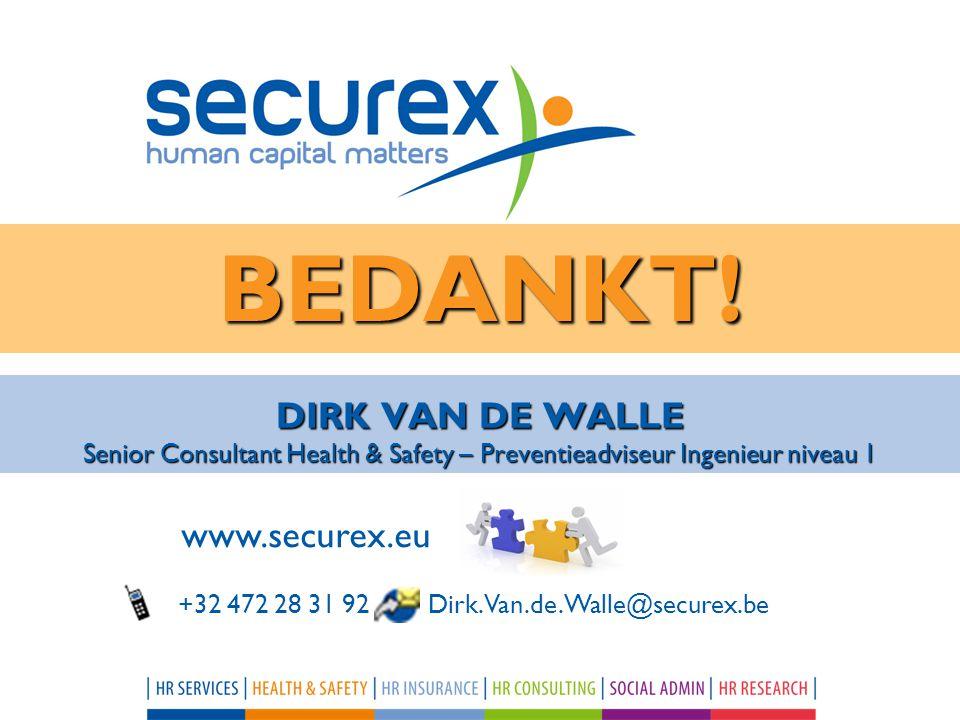 DIRK VAN DE WALLE Senior Consultant Health & Safety – Preventieadviseur Ingenieur niveau 1 BEDANKT! www.securex.eu +32 472 28 31 92 Dirk.Van.de.Walle@