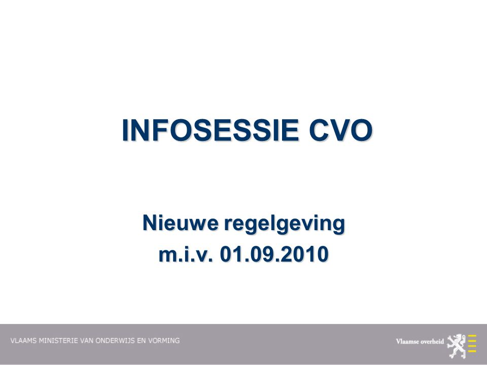 INFOSESSIE CVO Nieuwe regelgeving m.i.v. 01.09.2010