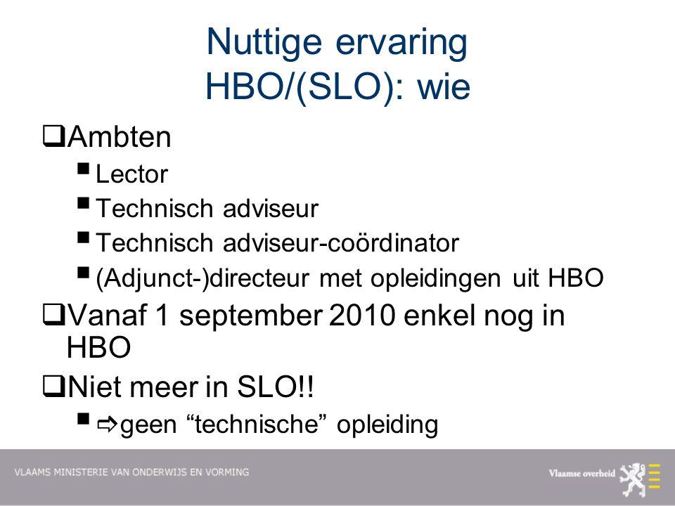 Nuttige ervaring HBO/(SLO): wie  Ambten  Lector  Technisch adviseur  Technisch adviseur-coördinator  (Adjunct-)directeur met opleidingen uit HBO  Vanaf 1 september 2010 enkel nog in HBO  Niet meer in SLO!.