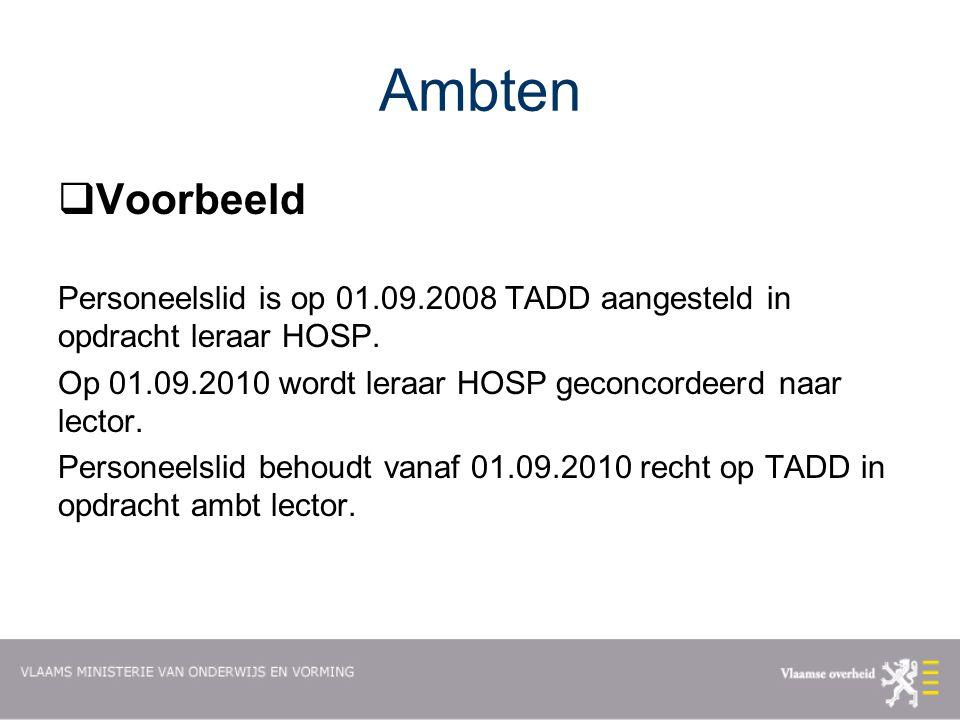 Ambten  Voorbeeld Personeelslid is op 01.09.2008 TADD aangesteld in opdracht leraar HOSP.