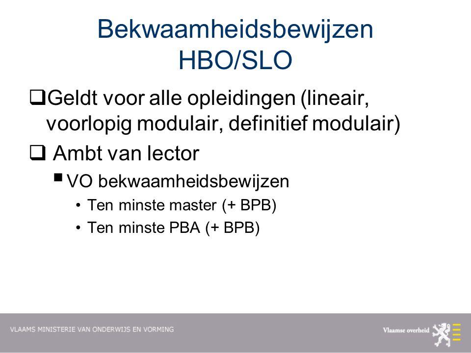 Bekwaamheidsbewijzen HBO/SLO  Geldt voor alle opleidingen (lineair, voorlopig modulair, definitief modulair)  Ambt van lector  VO bekwaamheidsbewijzen Ten minste master (+ BPB) Ten minste PBA (+ BPB)