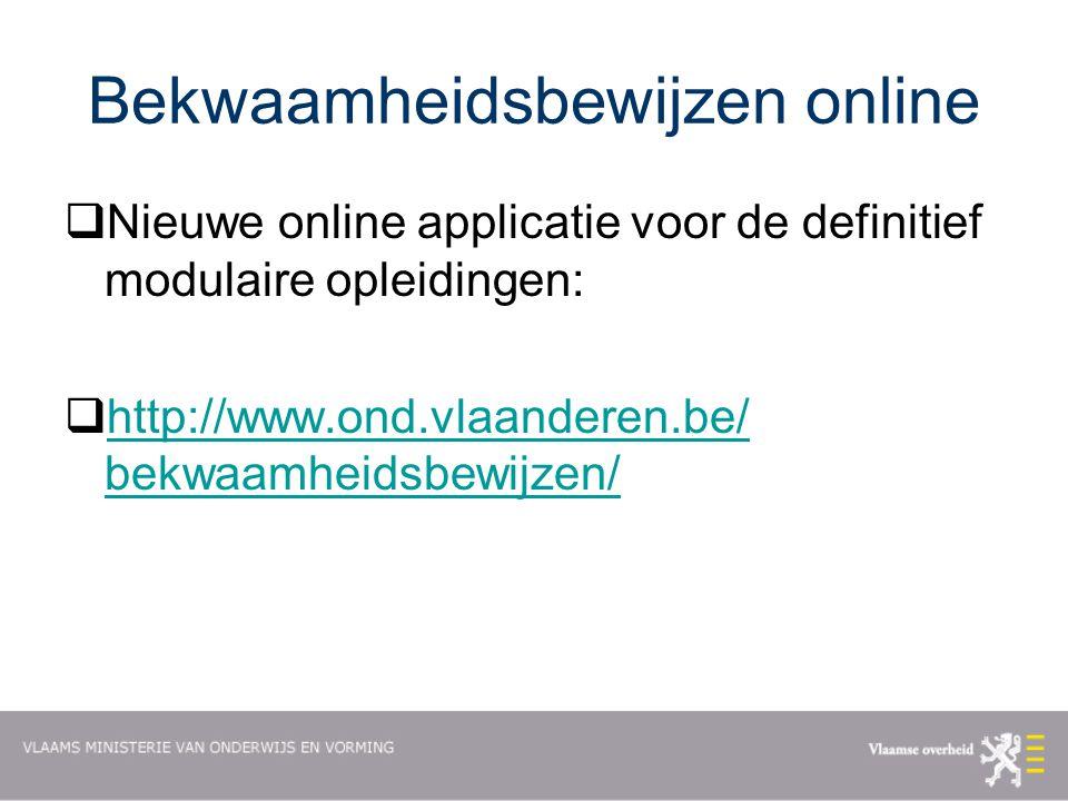 Bekwaamheidsbewijzen online  Nieuwe online applicatie voor de definitief modulaire opleidingen:  http://www.ond.vlaanderen.be/ bekwaamheidsbewijzen/ http://www.ond.vlaanderen.be/ bekwaamheidsbewijzen/