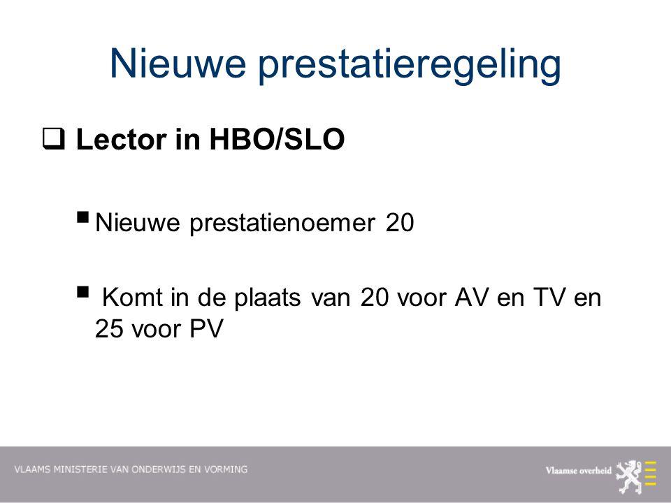 Nieuwe prestatieregeling  Lector in HBO/SLO  Nieuwe prestatienoemer 20  Komt in de plaats van 20 voor AV en TV en 25 voor PV