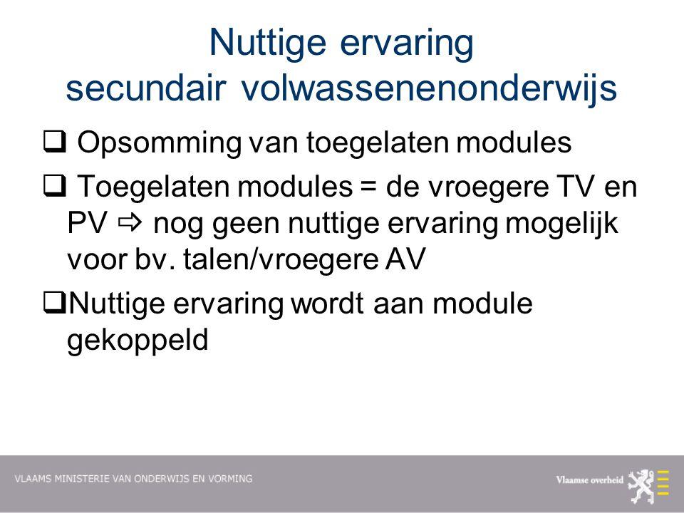 Nuttige ervaring secundair volwassenenonderwijs  Opsomming van toegelaten modules  Toegelaten modules = de vroegere TV en PV  nog geen nuttige ervaring mogelijk voor bv.