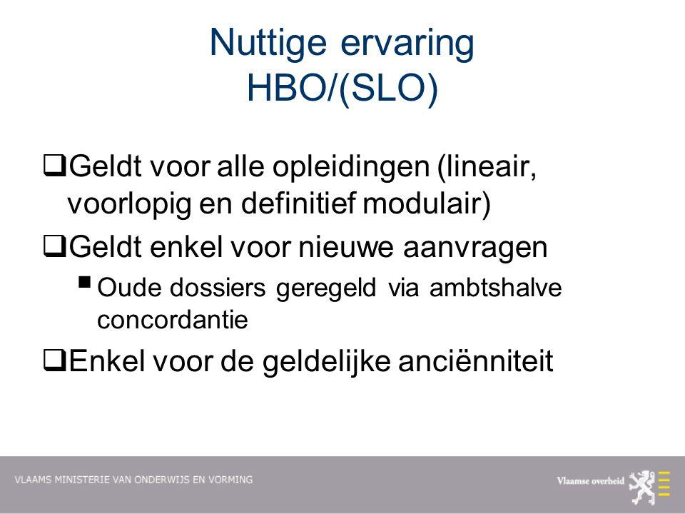 Nuttige ervaring HBO/(SLO)  Geldt voor alle opleidingen (lineair, voorlopig en definitief modulair)  Geldt enkel voor nieuwe aanvragen  Oude dossiers geregeld via ambtshalve concordantie  Enkel voor de geldelijke anciënniteit