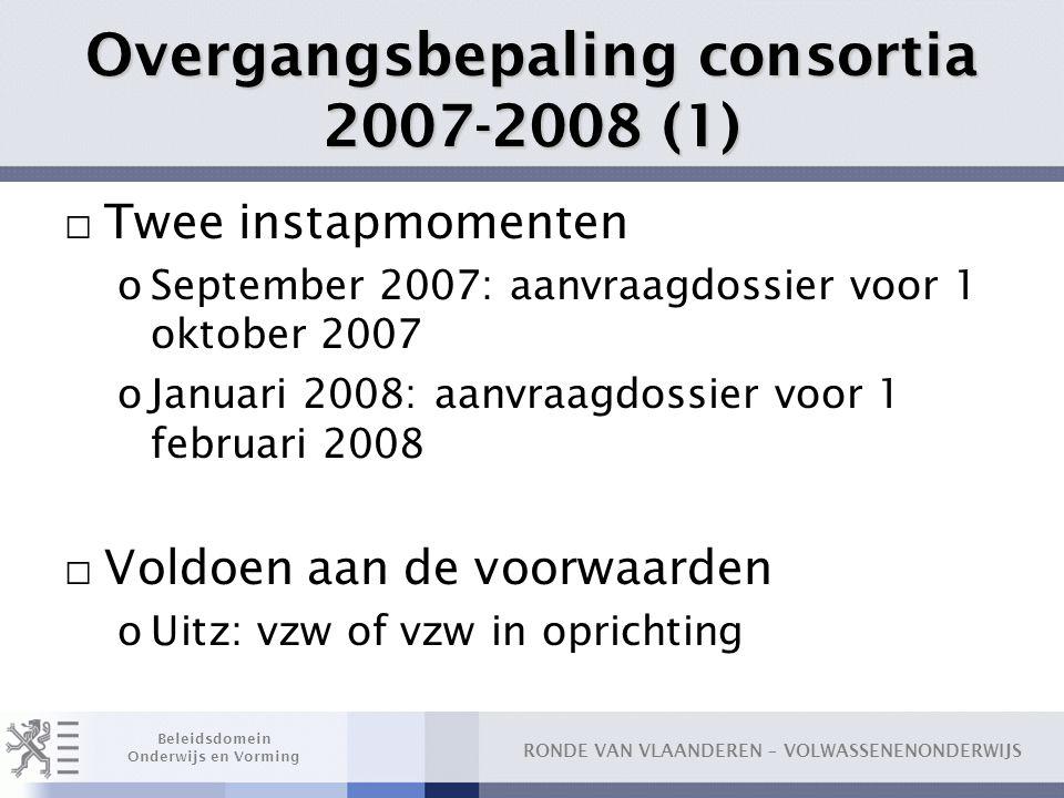 RONDE VAN VLAANDEREN – VOLWASSENENONDERWIJS Beleidsdomein Onderwijs en Vorming Overgangsbepaling consortia 2007-2008 (1) □ Twee instapmomenten oSeptem