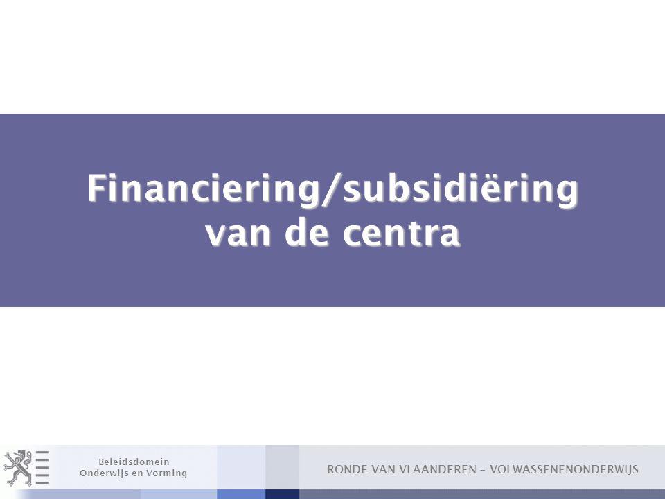 RONDE VAN VLAANDEREN – VOLWASSENENONDERWIJS Beleidsdomein Onderwijs en Vorming Financiering/subsidiëring van de centra