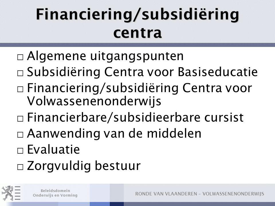 RONDE VAN VLAANDEREN – VOLWASSENENONDERWIJS Beleidsdomein Onderwijs en Vorming Financiering/subsidiëring centra □ Algemene uitgangspunten □ Subsidiëri
