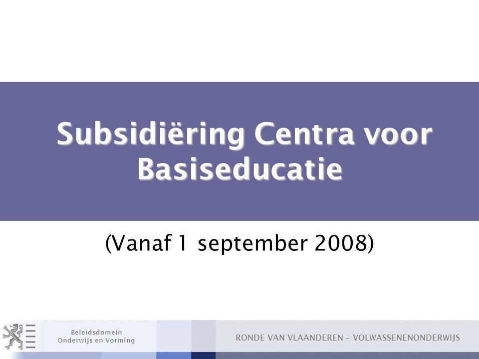 RONDE VAN VLAANDEREN – VOLWASSENENONDERWIJS Beleidsdomein Onderwijs en Vorming Subsidiëring Centra voor Basiseducatie Subsidiëring Centra voor Basised