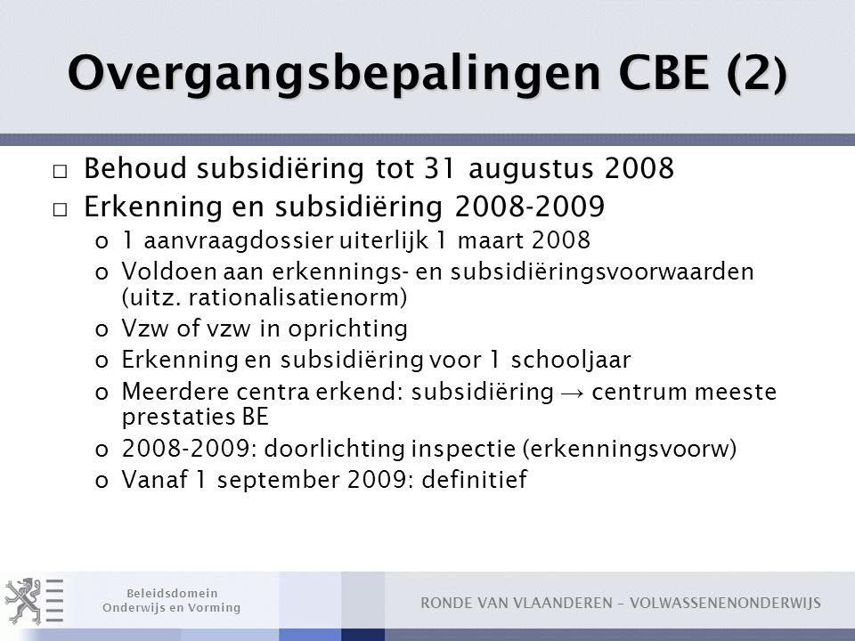 RONDE VAN VLAANDEREN – VOLWASSENENONDERWIJS Beleidsdomein Onderwijs en Vorming Overgangsbepalingen CBE (2 ) □ Behoud subsidiëring tot 31 augustus 2008