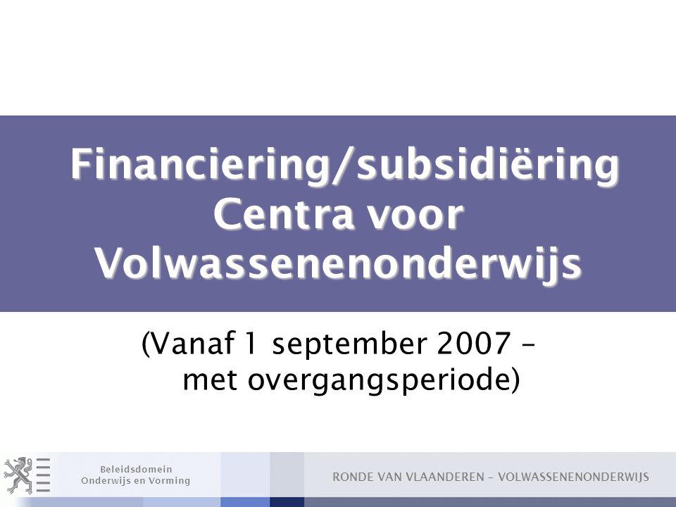 RONDE VAN VLAANDEREN – VOLWASSENENONDERWIJS Beleidsdomein Onderwijs en Vorming Financiering/subsidiëring Centra voor Volwassenenonderwijs Financiering