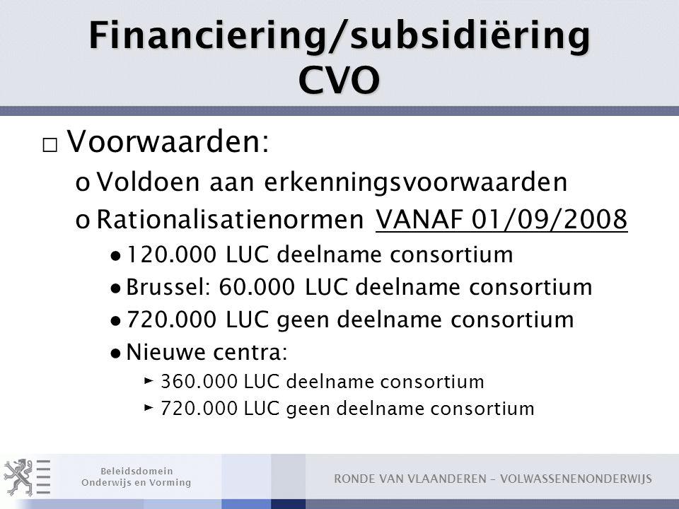 RONDE VAN VLAANDEREN – VOLWASSENENONDERWIJS Beleidsdomein Onderwijs en Vorming Financiering/subsidiëring CVO □ Voorwaarden: oVoldoen aan erkenningsvoo