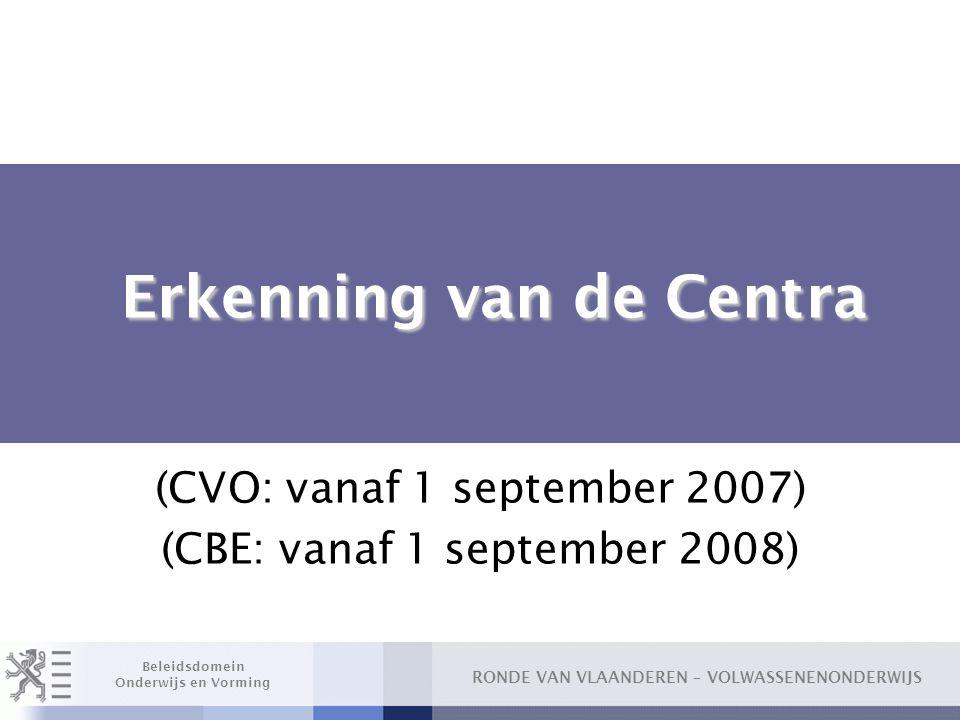 RONDE VAN VLAANDEREN – VOLWASSENENONDERWIJS Beleidsdomein Onderwijs en Vorming Erkenning van de Centra Erkenning van de Centra (CVO: vanaf 1 september