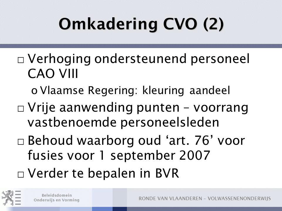 RONDE VAN VLAANDEREN – VOLWASSENENONDERWIJS Beleidsdomein Onderwijs en Vorming Omkadering CVO (2) □ Verhoging ondersteunend personeel CAO VIII oVlaams