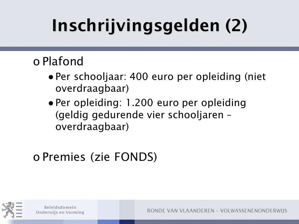 RONDE VAN VLAANDEREN – VOLWASSENENONDERWIJS Beleidsdomein Onderwijs en Vorming Inschrijvingsgelden (2) oPlafond ● Per schooljaar: 400 euro per opleidi