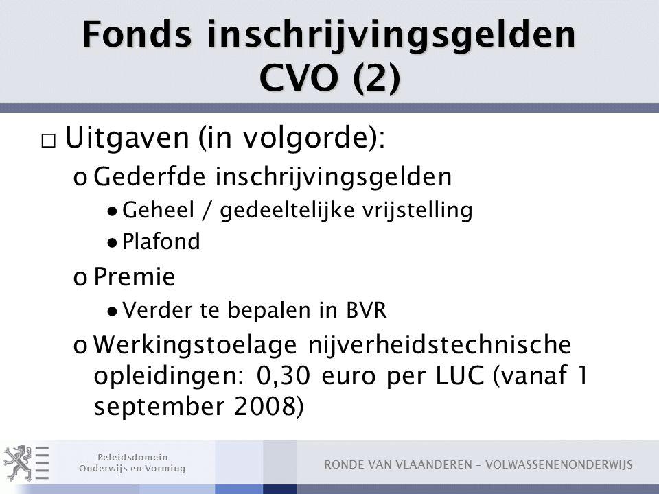 RONDE VAN VLAANDEREN – VOLWASSENENONDERWIJS Beleidsdomein Onderwijs en Vorming Fonds inschrijvingsgelden CVO (2) □ Uitgaven (in volgorde): oGederfde i