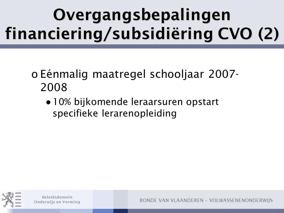 RONDE VAN VLAANDEREN – VOLWASSENENONDERWIJS Beleidsdomein Onderwijs en Vorming oEénmalig maatregel schooljaar 2007- 2008 ● 10% bijkomende leraarsuren