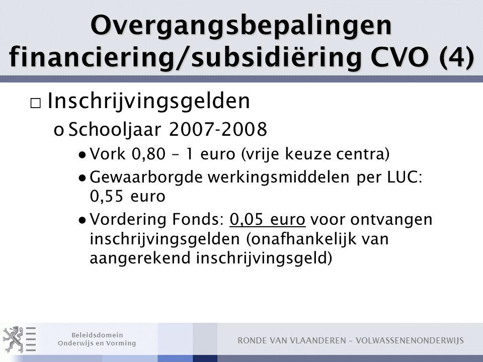 RONDE VAN VLAANDEREN – VOLWASSENENONDERWIJS Beleidsdomein Onderwijs en Vorming Overgangsbepalingen financiering/subsidiëring CVO (4) □ Inschrijvingsge