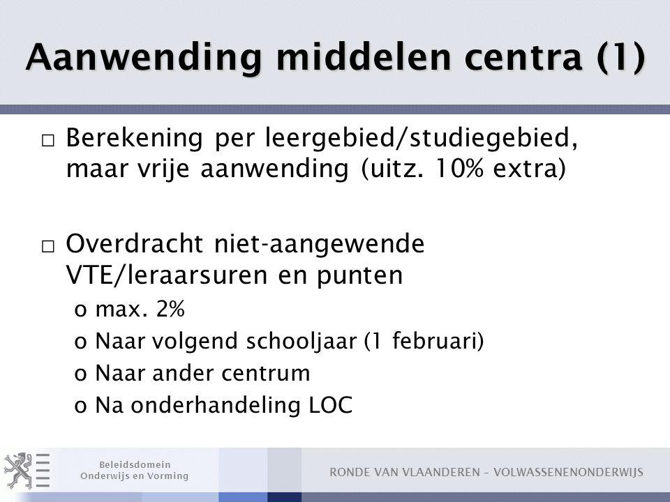 RONDE VAN VLAANDEREN – VOLWASSENENONDERWIJS Beleidsdomein Onderwijs en Vorming Aanwending middelen centra (1) □ Berekening per leergebied/studiegebied
