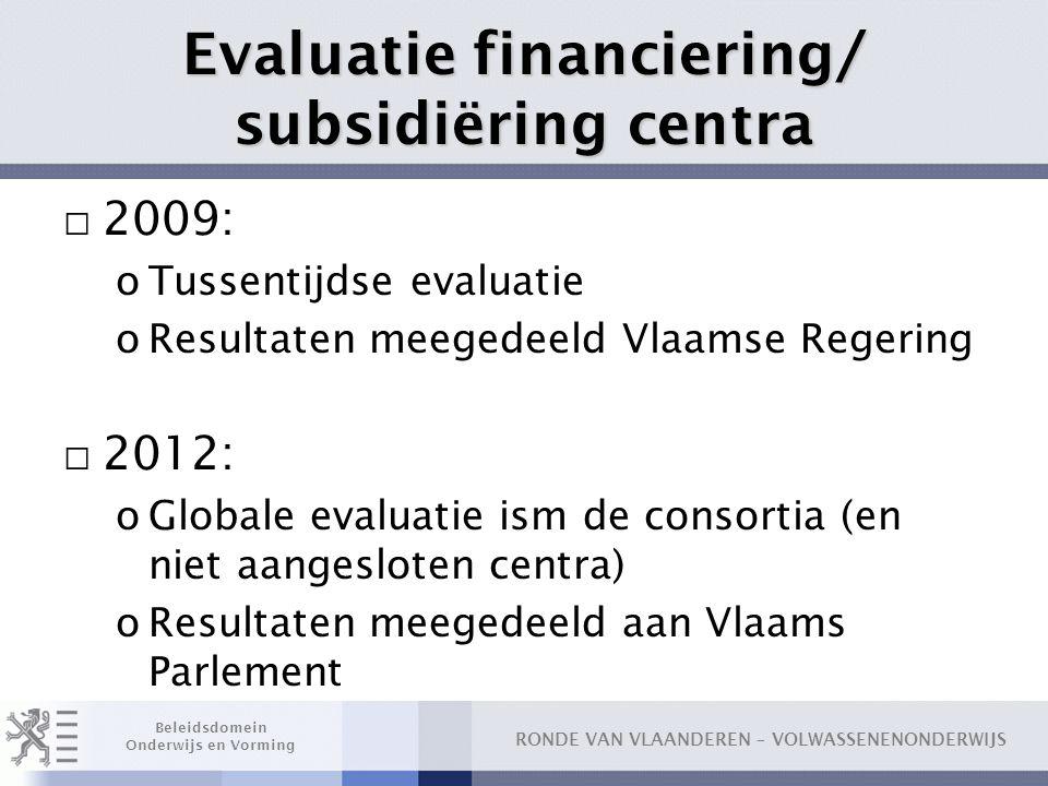 RONDE VAN VLAANDEREN – VOLWASSENENONDERWIJS Beleidsdomein Onderwijs en Vorming Evaluatie financiering/ subsidiëring centra □ 2009: oTussentijdse evalu