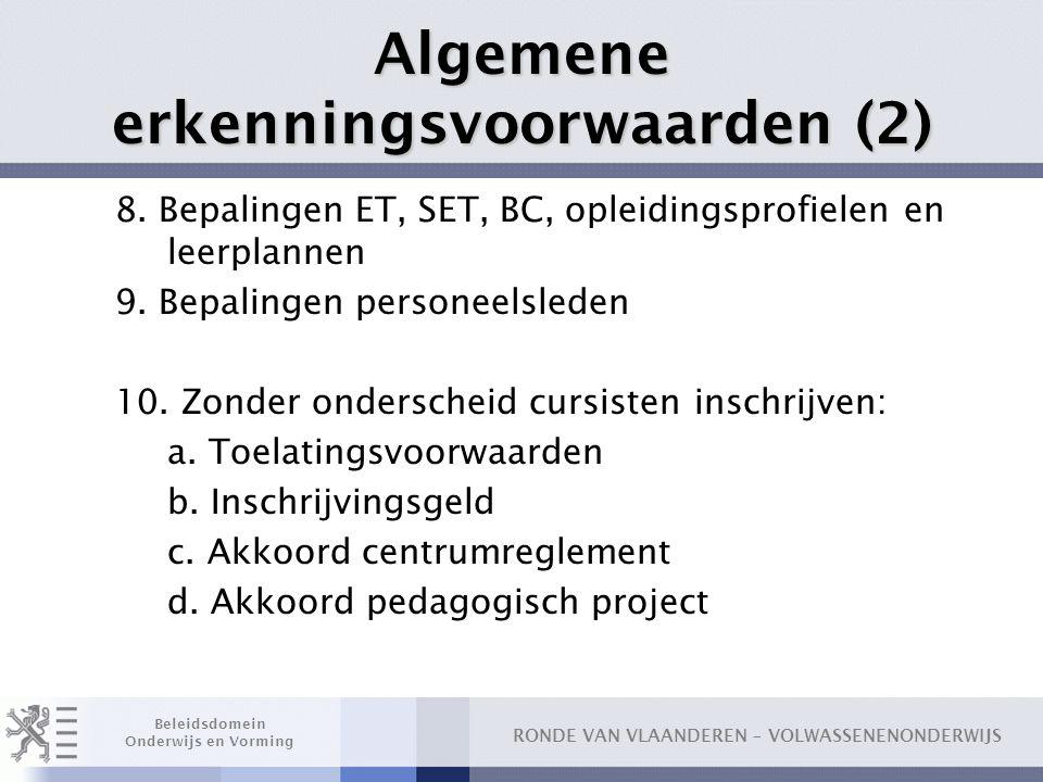 RONDE VAN VLAANDEREN – VOLWASSENENONDERWIJS Beleidsdomein Onderwijs en Vorming Algemene erkenningsvoorwaarden (2) 8. Bepalingen ET, SET, BC, opleiding