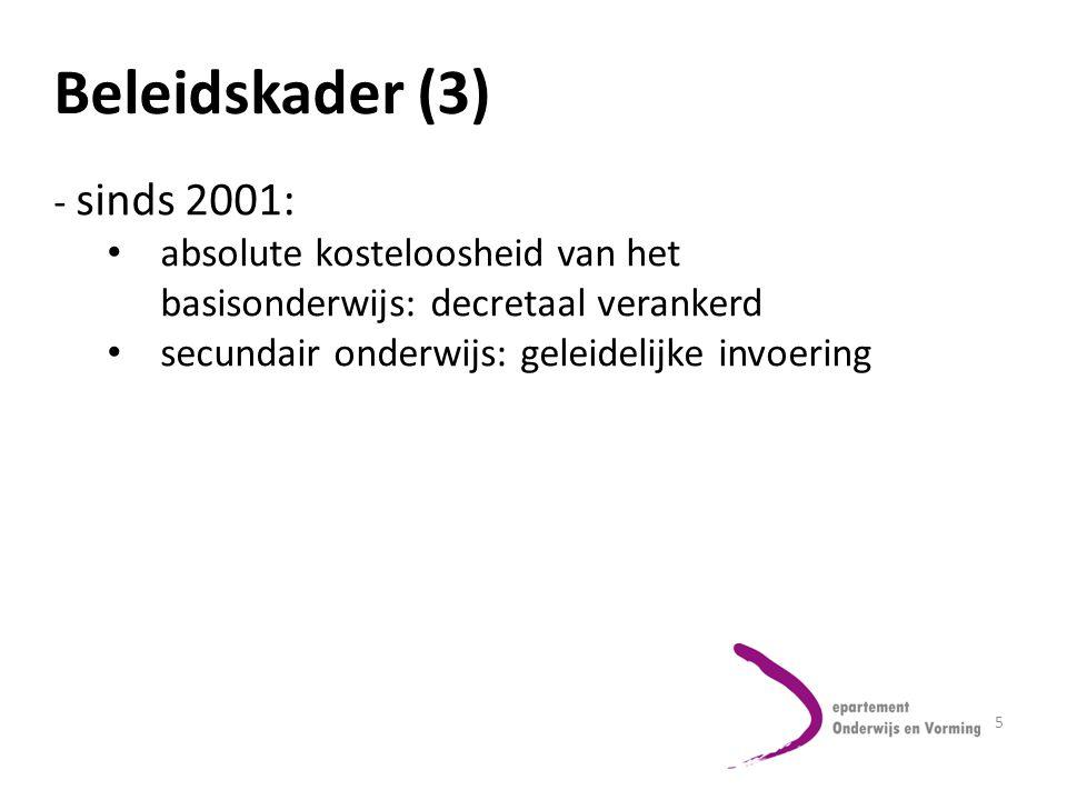 5 Beleidskader (3) - sinds 2001: absolute kosteloosheid van het basisonderwijs: decretaal verankerd secundair onderwijs: geleidelijke invoering