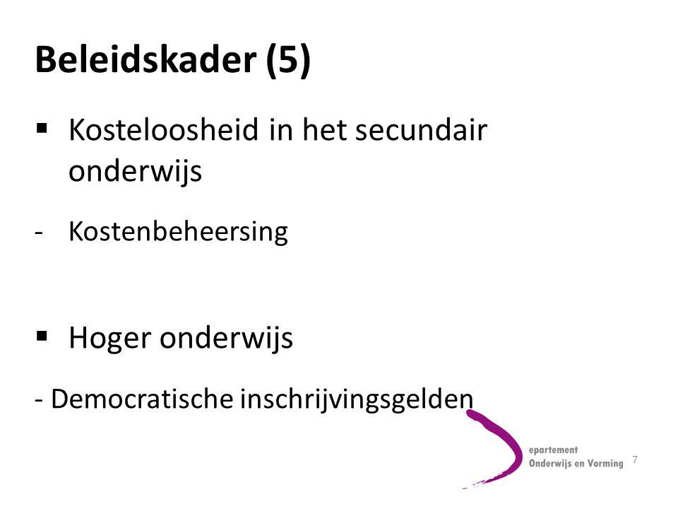 7 Beleidskader (5)  Kosteloosheid in het secundair onderwijs -Kostenbeheersing  Hoger onderwijs - Democratische inschrijvingsgelden