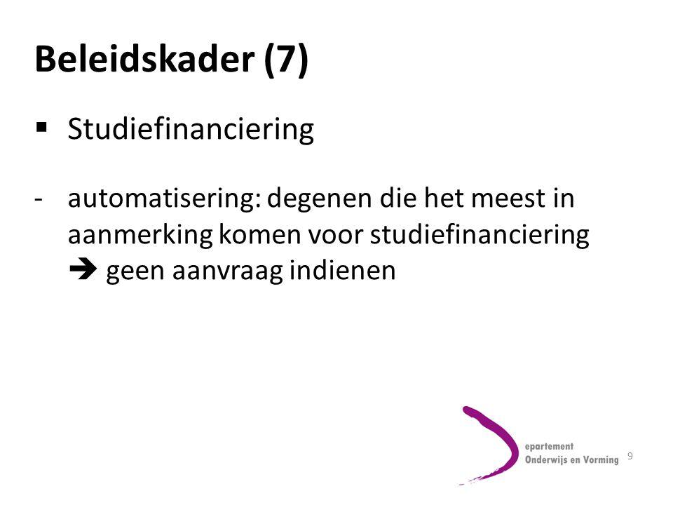 9 Beleidskader (7)  Studiefinanciering -automatisering: degenen die het meest in aanmerking komen voor studiefinanciering  geen aanvraag indienen
