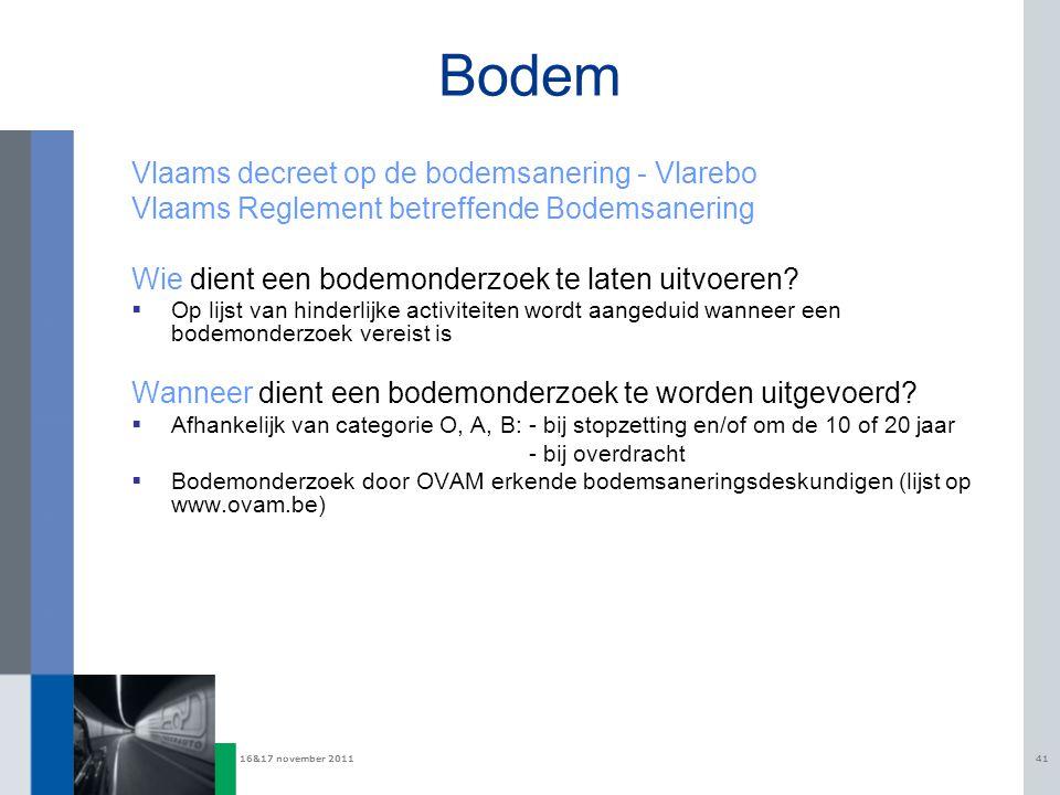 16&17 november 201141 Bodem Vlaams decreet op de bodemsanering - Vlarebo Vlaams Reglement betreffende Bodemsanering Wie dient een bodemonderzoek te laten uitvoeren.