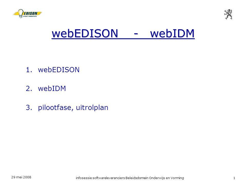 29 mei 2008 infosessie softwareleveranciers Beleidsdomein Onderwijs en Vorming1 webEDISON - webIDM 1.webEDISON 2.webIDM 3.pilootfase, uitrolplan