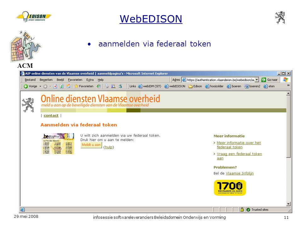 29 mei 2008 infosessie softwareleveranciers Beleidsdomein Onderwijs en Vorming11 WebEDISON ACM aanmelden via federaal token