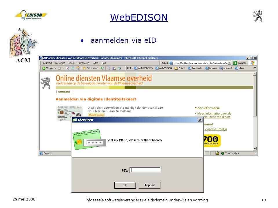29 mei 2008 infosessie softwareleveranciers Beleidsdomein Onderwijs en Vorming13 WebEDISON ACM aanmelden via eID