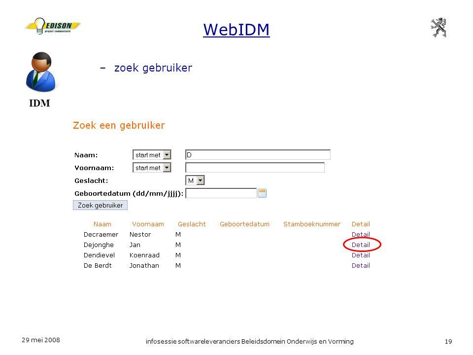 29 mei 2008 infosessie softwareleveranciers Beleidsdomein Onderwijs en Vorming19 WebIDM IDM –zoek gebruiker
