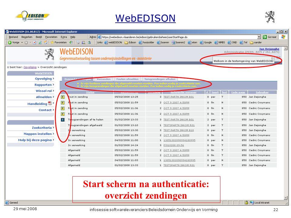 29 mei 2008 infosessie softwareleveranciers Beleidsdomein Onderwijs en Vorming22 WebEDISON Start scherm na authenticatie: overzicht zendingen