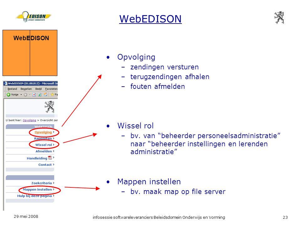 29 mei 2008 infosessie softwareleveranciers Beleidsdomein Onderwijs en Vorming23 WebEDISON Opvolging –zendingen versturen –terugzendingen afhalen –fouten afmelden Wissel rol –bv.