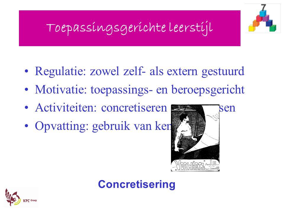 Toepassingsgerichte leerstijl Regulatie: zowel zelf- als extern gestuurd Motivatie: toepassings- en beroepsgericht Activiteiten: concretiseren en toep