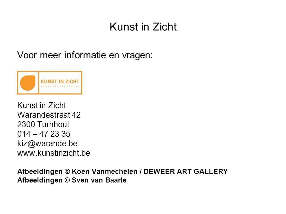 Kunst in Zicht Voor meer informatie en vragen: Kunst in Zicht Warandestraat 42 2300 Turnhout 014 – 47 23 35 kiz@warande.be www.kunstinzicht.be Afbeeldingen © Koen Vanmechelen / DEWEER ART GALLERY Afbeeldingen © Sven van Baarle