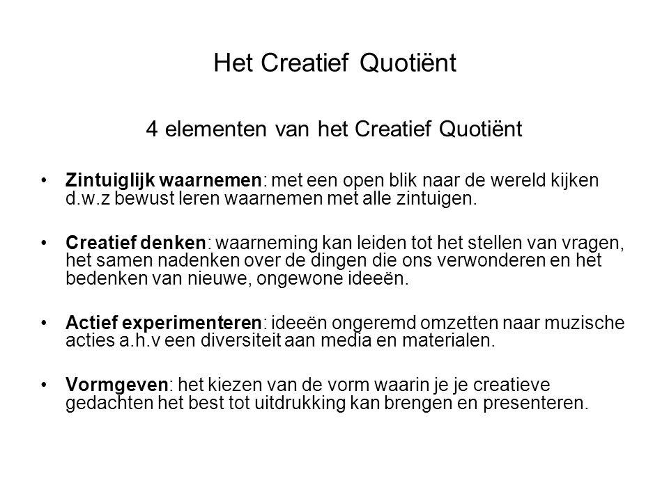 Het Creatief Quotiënt 4 elementen van het Creatief Quotiënt Zintuiglijk waarnemen: met een open blik naar de wereld kijken d.w.z bewust leren waarnemen met alle zintuigen.
