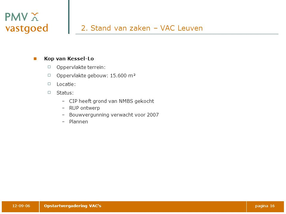 12-09-06Opstartvergadering VAC'spagina 16 2. Stand van zaken – VAC Leuven Kop van Kessel-Lo Oppervlakte terrein: Oppervlakte gebouw: 15.600 m² Locatie