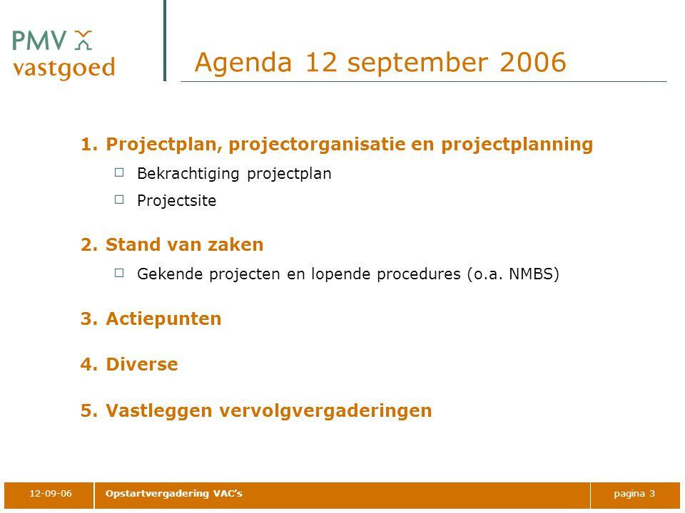 12-09-06Opstartvergadering VAC'spagina 3 Agenda 12 september 2006 1.Projectplan, projectorganisatie en projectplanning Bekrachtiging projectplan Projectsite 2.Stand van zaken Gekende projecten en lopende procedures (o.a.