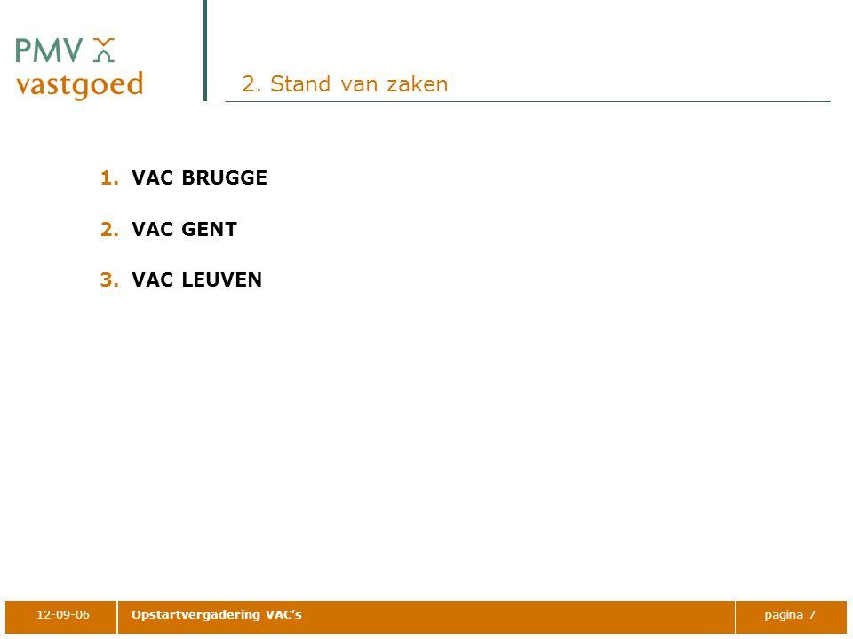12-09-06Opstartvergadering VAC'spagina 7 2. Stand van zaken 1.VAC BRUGGE 2.VAC GENT 3.VAC LEUVEN