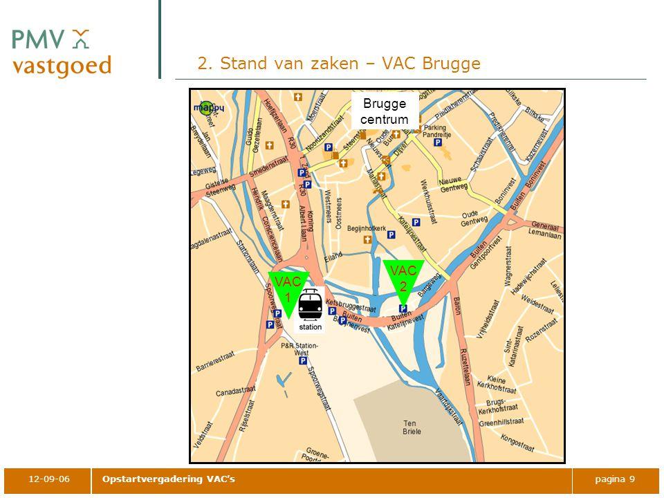 12-09-06Opstartvergadering VAC'spagina 9 2. Stand van zaken – VAC Brugge Brugge centrum VAC 1 VAC 2