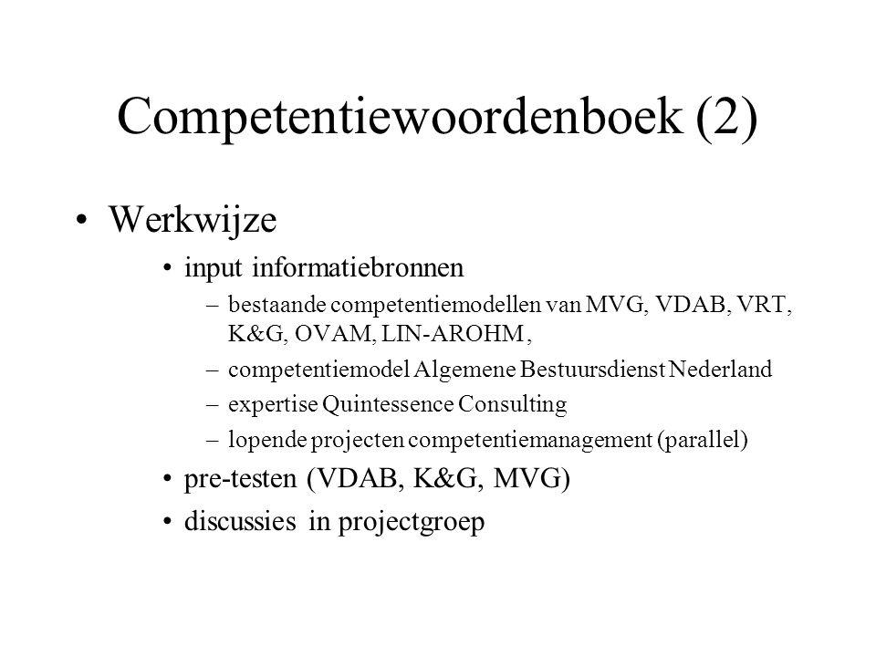 Competentiewoordenboek (2) Werkwijze input informatiebronnen –bestaande competentiemodellen van MVG, VDAB, VRT, K&G, OVAM, LIN-AROHM, –competentiemode
