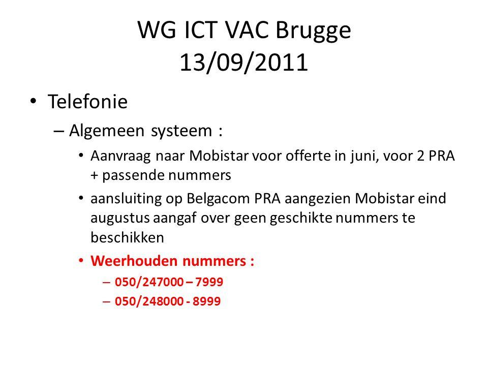 WG ICT VAC Brugge 13/09/2011 Telefonie : – Activering en verdeling van nieuwe nummers – Overname van oude nummers, uitsterfscenario (typisch 3 maanden) – Intern : bellen met 5 cijfers Intern nr.