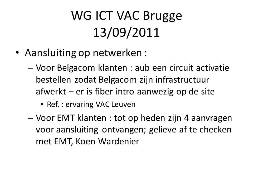 WG ICT VAC Brugge 13/09/2011 Computerzaal : – Interne bekabeling tussen fiber rack vertikale backbone en entiteit-racks : 4 paar OM3 SC/PC (50/125µm) – Interne bekabeling tussen koper rack vertikale backbone en entiteit-racks : 6 UTP Cat6A – Alle voeding is 230V, 2 fasen – Wijziging of extra behoefte aub tegen uiterlijk 8 oktober doorgeven