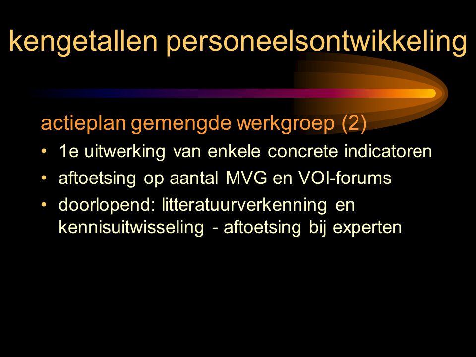 kengetallen personeelsontwikkeling actieplan gemengde werkgroep (2) 1e uitwerking van enkele concrete indicatoren aftoetsing op aantal MVG en VOI-foru